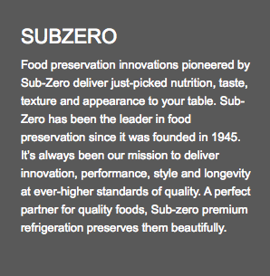 SUBZERO Food preservation innovations pioneered by Sub-Zero deliver just-picked nutrition, taste, texture and appearance to your table. Sub-Zero has been the leader in food preservation since it was founded in 1945. It's always been our mission to deliver innovation, performance, style and longevity at ever-higher standards of quality. A perfect partner for quality foods, Sub-zero premium refrigeration preserves them beautifully.